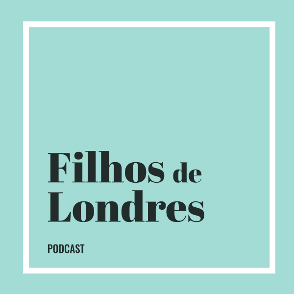 Filhos de Londres - Podcast